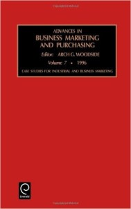 Advances in Business Marketing and Purchasing: Case Studies for Industrial and Business Marketing Vol 7 (Advances in Business Marketing and Purchasing)