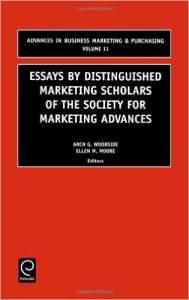 Essays by Distinguished Marketing Scholars of the Society for Marketing Advances (Advances in Business Marketing and Purchasing)