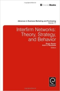 Interfirm Networks: Theory, Strategy, and Behavior (Advances in Business Marketing and Purchasing)