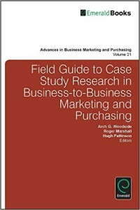 Field Guide to Case Study Research in Business-to-Business Marketing and Purchasing (Advances in Business Marketing and Purchasing)